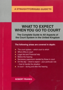 What to Expect When You Go to Court : A Straightforward Guide, Paperback