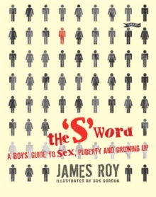 "The ""S"" Word : A Boy's Guide to Sex, Puberty and Growing Up, Paperback"