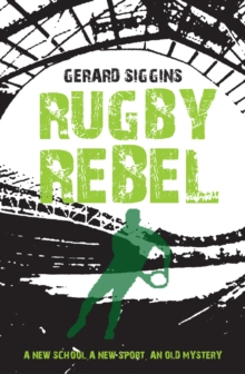 Rugby Rebel : Discovering History - Uncovering Mystery, Paperback