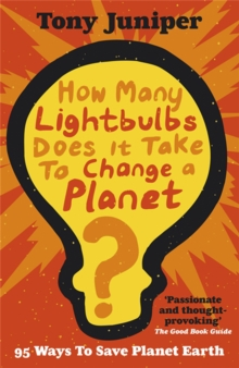 How Many Lightbulbs Does it Take to Change a Planet? : 95 Ways to Save Planet Earth, Paperback Book