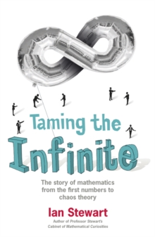 Taming the Infinite : The Story of Mathematics, Paperback