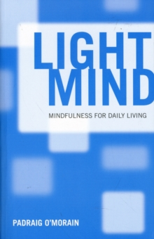 Light Mind : How Mindfulness Can Enhance Your Daily Life, Paperback