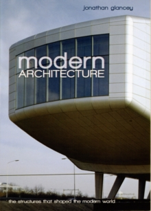 Modern Architecture : The Structures That Shaped the Modern World, Paperback