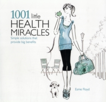 1001 Little Health Miracles : Simple Solutions That Provide Big Benefits, Paperback Book