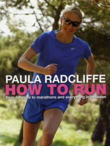 How to Run : From Fun Runs to Marathons and Everything in Between, Paperback