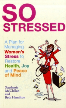 So Stressed : A Plan for Managing Women's Stress to Restore Health, Joy and Peace of Mind, Paperback Book