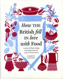 How the British Fell in Love with Food : The Guild of Food Writers, Hardback
