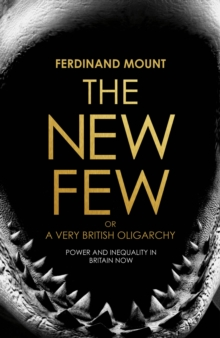 The New Few : Or a Very British Oligarchy, Hardback