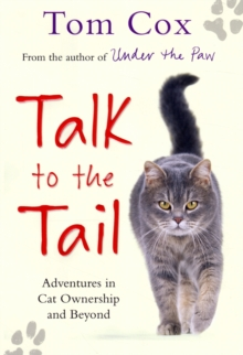 Talk to the Tail : Adventures in Cat Ownership and Beyond, Hardback