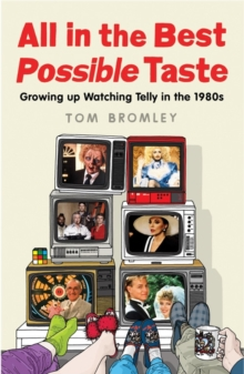 All in the Best Possible Taste : Growing Up Watching Telly in the Eighties, Paperback