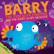 Barry the Fish with Fingers and the Hairy Scary Monster, Paperback