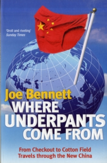 Where Underpants Come from : From Checkout to Cotton Field - Travels Through the New China, Paperback Book