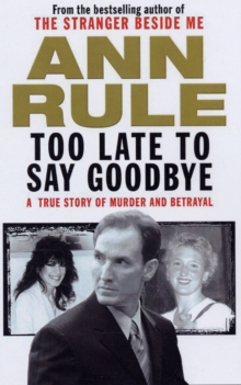 Too Late to Say Goodbye : A True Story of Murder and Betrayal, Paperback