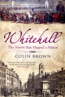 Whitehall : The Street That Shaped a Nation, Paperback