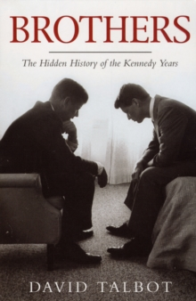 Brothers : The Hidden History of the Kennedy Years, Paperback Book