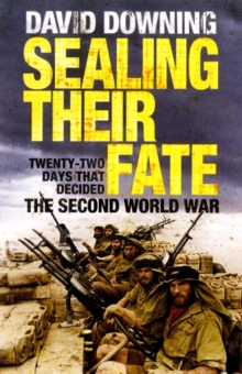 Sealing Their Fate : 22 Days That Decided the Second World War, Paperback Book