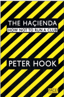 The Hacienda : How Not to Run a Club, Paperback