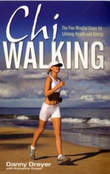 ChiWalking : The Five Mindful Steps for Lifelong Health and Energy, Paperback Book