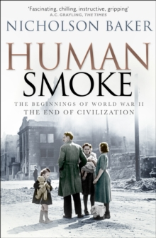 Human Smoke : The Beginnings of World War II, the End of Civilization, Paperback