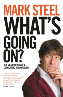 What's Going On? : The Meanderings of a Comic Mind in Confusion, Paperback