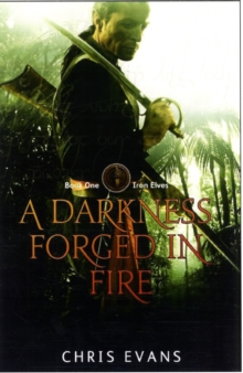 A Darkness Forged in Fire : Book One of the Iron Elves The Iron Elves Book 1, Paperback Book