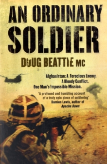 An Ordinary Soldier : Afghanistan: A Ferocious Enemy. A Bloody Conflict. One Man's Impossible Mission, Paperback