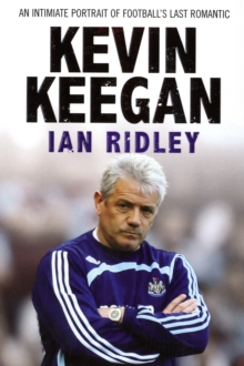 Kevin Keegan : An Intimate Portrait of Football's Last Romantic, Paperback