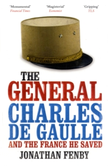 The General : Charles de Gaulle and the France He Saved, Paperback