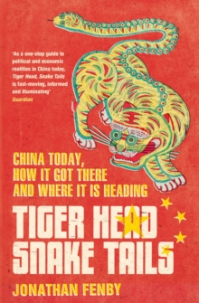 Tiger Head, Snake Tails : China Today, How it Got There and Why it Has to Change, Paperback