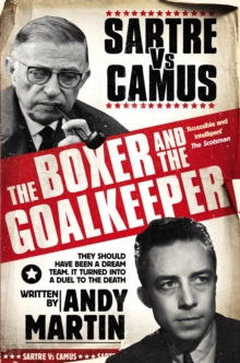 The Boxer and The Goal Keeper : Sartre versus Camus, Paperback