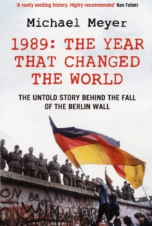 The Year That Changed the World : The Untold Story Behind the Fall of the Berlin Wall, Paperback