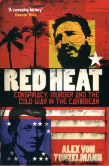 Red Heat : Conspiracy, Murder and the Cold War in the Caribbean, Paperback