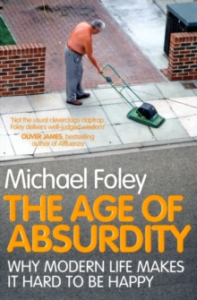 The Age of Absurdity : Why Modern Life Makes it Hard to be Happy, Paperback