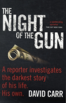 The Night of the Gun : A Reporter Investigates the Darkest Story of His Life, His Own, Paperback