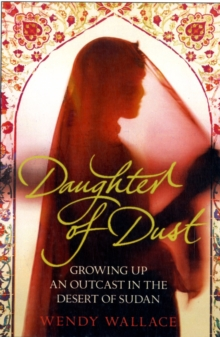 Daughter of Dust : Growing Up an Outcast in the Desert of Sudan, Paperback