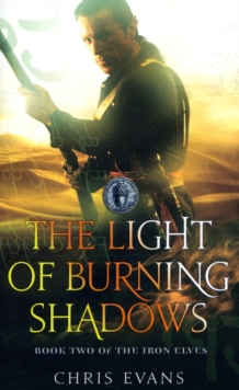The Light of Burning Shadows : Book Two of the Iron Elves The Iron Elves Book 2, Paperback Book