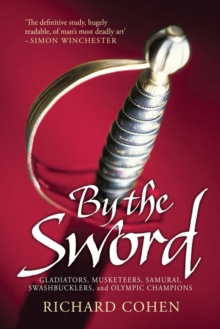 By the Sword : Gladiators, Musketeers, Samurai Warriors, Swashbucklers and Olympians, Paperback
