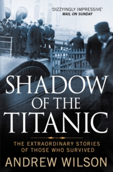 Shadow of the Titanic : The Extraordinary Stories of Those Who Survived, Paperback Book