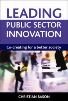 Leading Public Sector Innovation : Co-Creating for a Better Society, Paperback Book