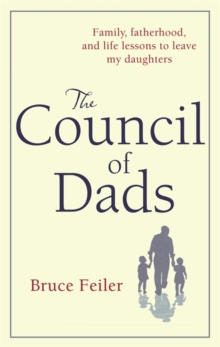 The Council of Dads : Family, Fatherhood, and Life Lessons to Leave My Daughters, Hardback