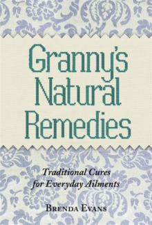 Granny's Natural Remedies : Traditional Cures for Everyday Ailments, Hardback