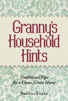 Granny's Household Hints : Traditional Tips for a Clean, Green Home, Hardback