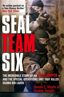 Seal Team Six : The Incredible Story of an Elite Sniper - and the Special Operations Unit That Killed Osama Bin Laden, Hardback Book