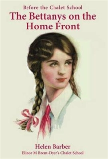 Before the Chalet School : The Bettanys on the Home Front, Paperback