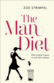 The Man Diet : One Woman's Quest to End Bad Romance, Paperback Book