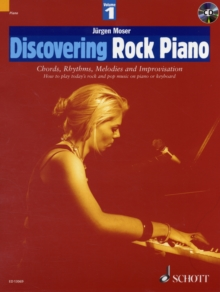 Discovering Rock Piano : Chords, Rhythms, Melodies and Improvisation How to Play Today's Rock and Pop Music on Piano or Keyboard Pt. 1, Mixed media product