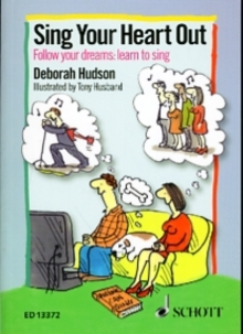 Sing Your Heart Out : Follow Your Dreams: Learn to Sing, Paperback