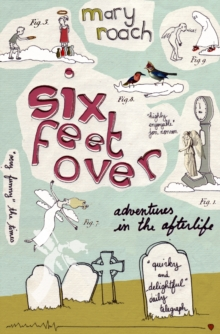 Six Feet Over : Adventures in the Afterlife, Paperback