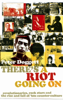 There's a Riot Going on : Revolutionaries, Rock Stars, and the Rise and Fall of 60s Counter-culture, Paperback