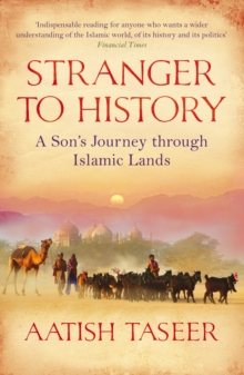 Stranger to History : A Son's Journey Through Islamic Lands, Paperback